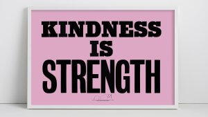 Kindness is strength
